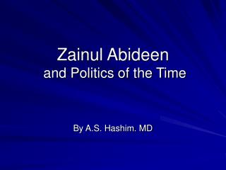 Zainul Abideen  and Politics of the Time