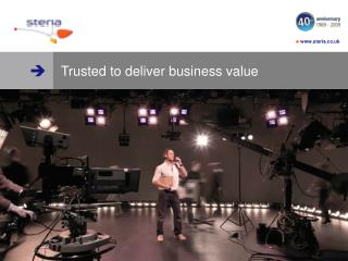 Trusted to deliver business value