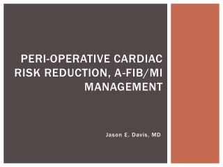 Peri -Operative Cardiac Risk Reduction, A-fib/MI Management