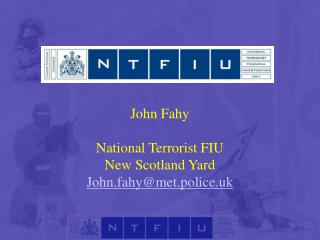 John Fahy  National Terrorist FIU New Scotland Yard John.fahy@met.police.uk