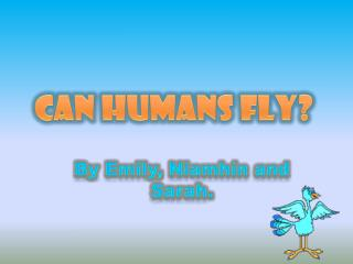 Can Humans Fly?