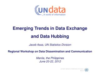 Emerging Trends in Data Exchange  and Data Hubbing  Jacob Assa, UN Statistics Division
