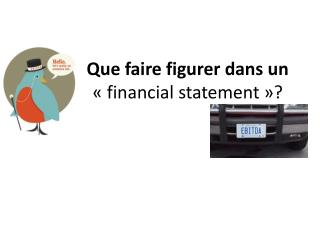 Que faire figurer dans un  « financial statement »?