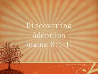 Discovering Adoption Romans 8:1-11