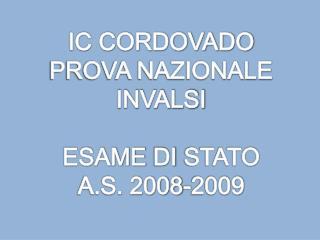 IC CORDOVADO PROVA  NAZIONALE INVALSI ESAME  DI  STATO A.S. 2008-2009
