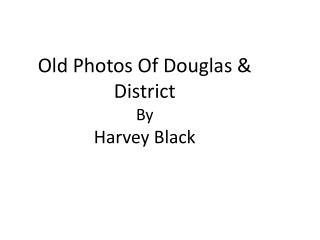 Old Photos Of Douglas & District By Harvey Black