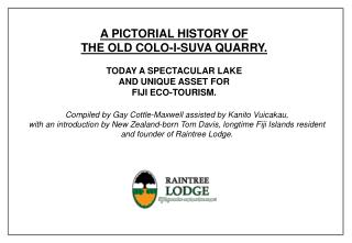 A PICTORIAL HISTORY OF  THE OLD COLO-I-SUVA QUARRY.  TODAY A SPECTACULAR LAKE