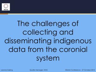 The challenges of collecting and disseminating indigenous data from the coronial system