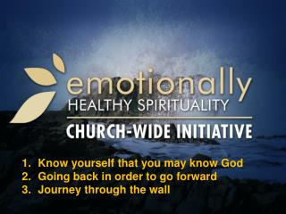 Know yourself that you may know God Going back in order to go forward Journey through the wall