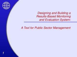 Designing and Building a  Results-Based Monitoring  and Evaluation System: