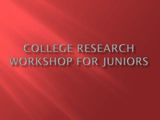 College Research Workshop for Juniors