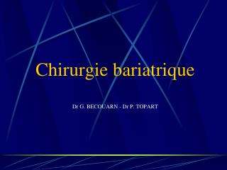 Chirurgie bariatrique Dr G. BECOUARN - Dr P. TOPART