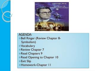 AGENDA : Bell Ringer (Review Chapter 8-    Symbolism) Vocabulary Review Chapter 7 Read Chapters 9