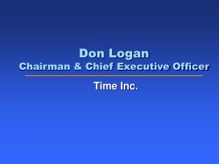 Don Logan Chairman & Chief Executive Officer