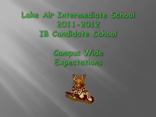 Lake Air Intermediate School 2011-2012 IB Candidate School Campus Wide Expectations