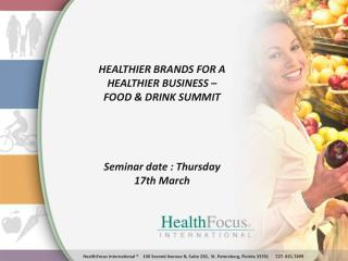 HEALTHIER BRANDS FOR A HEALTHIER BUSINESS – FOOD & DRINK SUMMIT Seminar date : Thursday 17th March