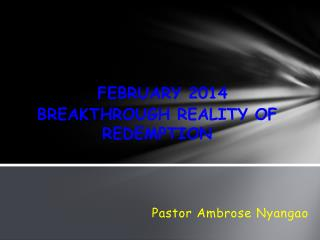 FEBRUARY 2014 BREAKTHROUGH REALITY OF REDEMPTION