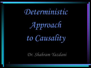 Deterministic  Approach  to Causality