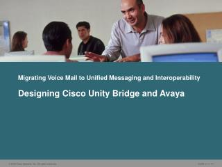 Migrating Voice Mail to Unified Messaging and Interoperability