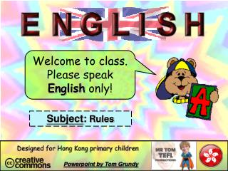 Welcome to class. Please speak  English  only!