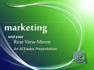 m arketing   and your    Rear View Mirror
