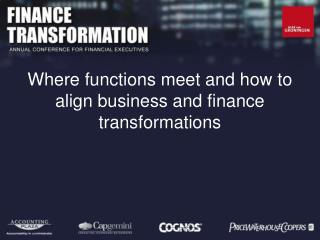 Where functions meet and how to align business and finance transformations