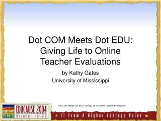 Dot COM Meets Dot EDU:  Giving Life to Online  Teacher Evaluations
