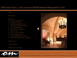 VIP Luxury Travel,  a new service by OM Destination Management Co Ltd  Home Philosophy Services