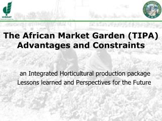 The African Market Garden (TIPA) Advantages and Constraints