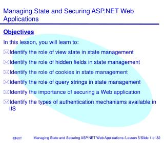 Objectives In this lesson, you will learn to: Identify the role of view state in state management