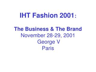 IHT Fashion 2001 :  The Business & The Brand November 28-29, 2001   George V Paris