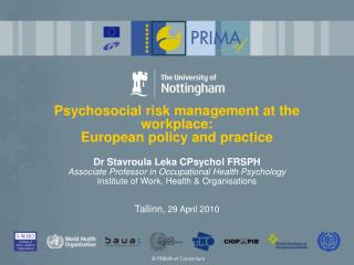 Psychosocial risk management at the workplace:  European policy and practice Dr Stavroula Leka CPsychol FRSPH