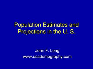 Population Estimates and Projections in the U. S.