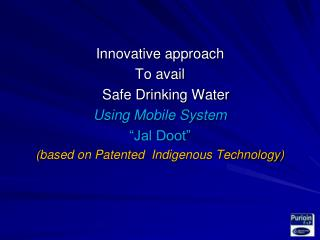 "Innovative approach  To avail     Safe Drinking Water Using Mobile System  ""Jal Doot"""