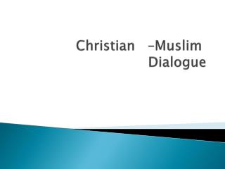 Muslim  –  Christian  Dialogue
