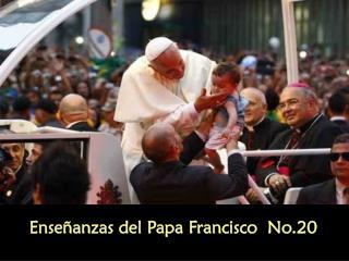 Enseñanzas del Papa Francisco  No.20