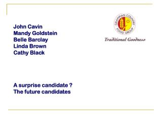 John Cavin Mandy Goldstein Belle Barclay Linda Brown Cathy Black A surprise candidate ?