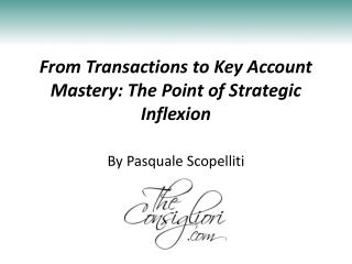 From Transactions to Key Account Mastery: The Point of Strategic Inflexion