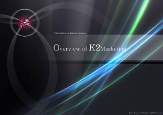 O verview of  K2 Marketing