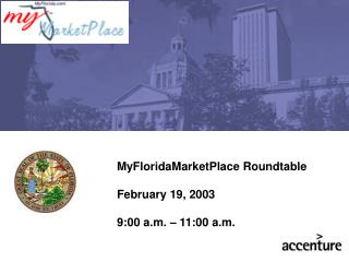 MyFloridaMarketPlace Roundtable February 19, 2003 9:00 a.m. – 11:00 a.m.