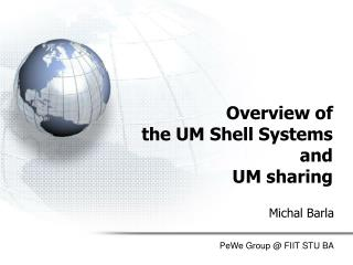 Overview of  the UM Shell Systems and UM sharing