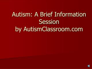 Autism: A Brief Information Session by AutismClassroom