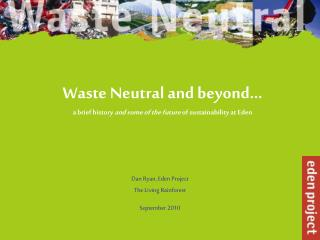 Waste Neutral and beyond… a brief history  and some of the future  of sustainability at Eden