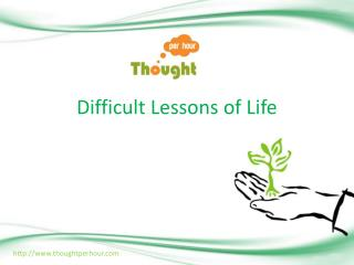 Difficult Lessons of Life