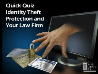Quick Quiz  Identity Theft Protection and Your Law Firm