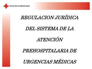 REGULACION JURÍDICA  DEL SISTEMA DE LA  ATENCIÓN  PREHOSPITALARIA DE  URGENCIAS MÉDICAS