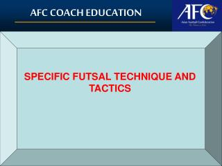 SPECIFIC FUTSAL TECHNIQUE AND TACTICS