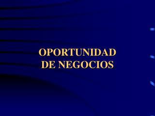 OPORTUNIDAD DE NEGOCIOS