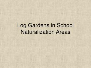 Log Gardens in School Naturalization Areas