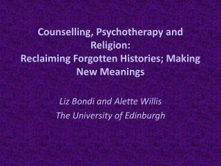 Counselling, Psychotherapy and Religion:  Reclaiming Forgotten Histories; Making New Meanings
